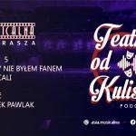 Nigdy niebyłem fanem musicali – Maciek Pawlak